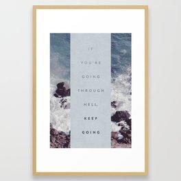 If You're Going Through Hell, Keep Going Framed Art Print