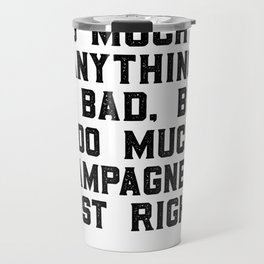 Too much of anything is bad. Byt too much champagne is just right, Wall Art Quotes, Quote canvas Travel Mug
