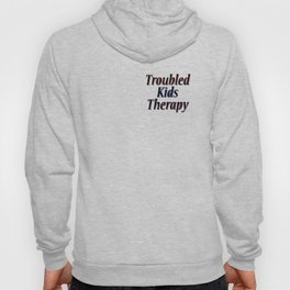 Troubled Kids Therapy Hoody