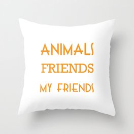 animals are my friends i dont eat my friends Throw Pillow