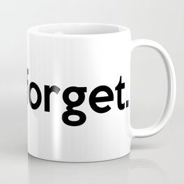 """don't forget."" quote Coffee Mug"