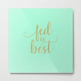 Gold Fed Is Best Metal Print