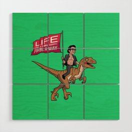 Life (UHHH) Finds A Way Wood Wall Art