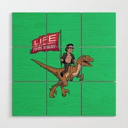 Life (UHHH) Finds A Way Wood Wall Art
