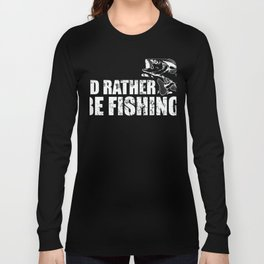 Fisherman Gift I'd Rather Be Fishing Funny Fish Present Long Sleeve T-shirt