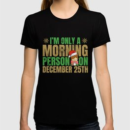 Cute Only a morning person December 25th Christmas  T-shirt