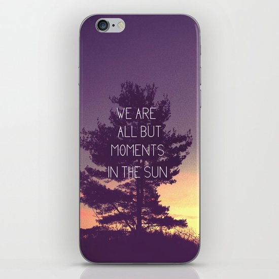 We Are All But Moments in the Sun iPhone & iPod Skin