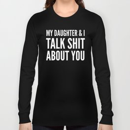 My Daughter & I Talk Shit About You (Black & White) Long Sleeve T-shirt