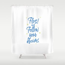 Floss! and follow your dreams Shower Curtain