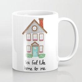 You Feel Like Home To Me Coffee Mug