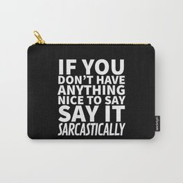 If You Don't Have Anything Nice To Say, Say It Sarcastically (Black & White) Carry-All Pouch