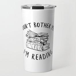 Don't Bother Me, I'm Reading Travel Mug