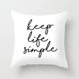 Keep Life Simple Black and White Typography Print Beautiful Inspirational Happy Life Quote Throw Pillow