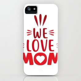 Witty Mom Novelty We Love Mom Best Mothers Day Gift iPhone Case
