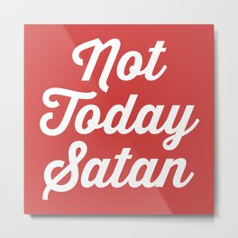 Not Today Satan Funny Quote Metal Print