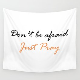 Christian,Bible Quote,Don't be afraid, just pray Wall Tapestry