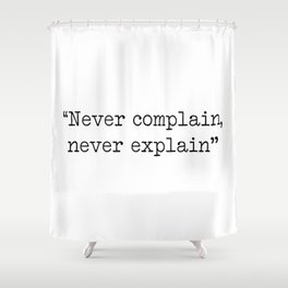 Never complain,never explain Shower Curtain