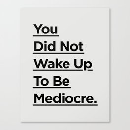 You Did Not Wake Up to Be Mediocre black and white minimalist typography home room wall decor Canvas Print