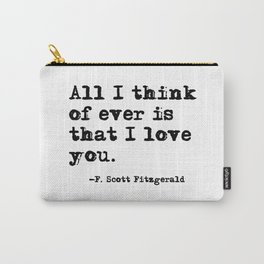 All I think of ever is that I love you Carry-All Pouch
