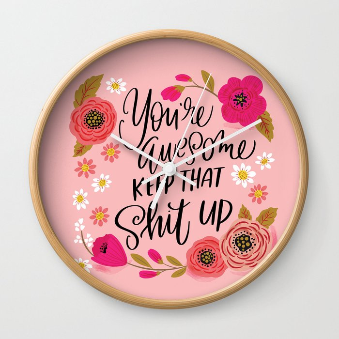 Pretty Sweary: You're Awesome, Keep that Shit Up Wall Clock