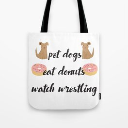 Pet Dogs, Eat Donuts, Watch Wrestling Tote Bag