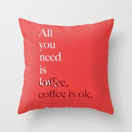 all you need is coffee Throw Pillow