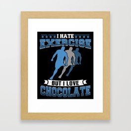I Hate Exercise But I Love Chocolate Framed Art Print