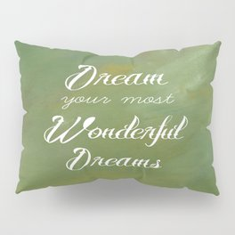 Dream Your Most Wonderful Dreams - Quote - Tattoo Style Font - Greenery Mist Pillow Sham
