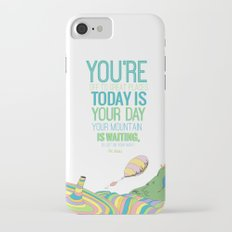 YOUR MOUNTAIN IS WAITING.. DR. SEUSS, OH THE PLACES YOU'LL GO  Slim Case iPhone 7