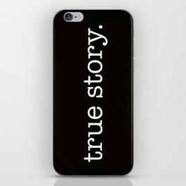 True Story iPhone Skin
