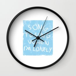 SONG TO SING WHEN I'M LONELY Wall Clock