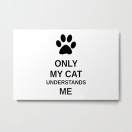 Only my cat understands me Metal Print