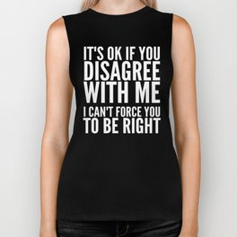 IT'S OK IF YOU DISAGREE WITH ME I CAN'T FORCE YOU TO BE RIGHT (Black & White) Biker Tank