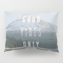 Good Vibes Only - Mt. Hood Pillow Sham