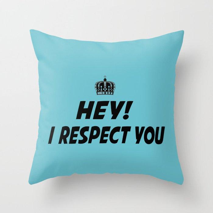 """I Respect you """"Blue"""" Throw Pillow"""