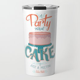 A Party without Cake is Just a Meeting Julia Child Lettered Quote Travel Mug