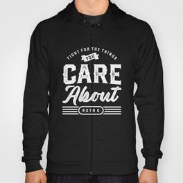 Fight for the Things you Care About Ruth B G Hoody