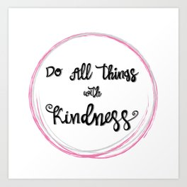 'Do All Things With Kindness' hand-lettered design by Annalee Beer Art Print
