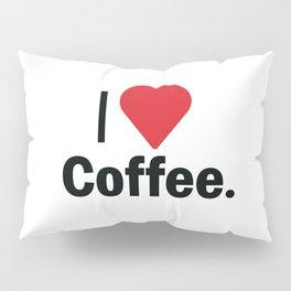 I Love Coffee Pillow Sham