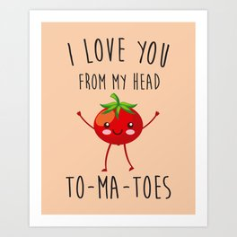 I Love You From My Head ToMaToes, Funny, Quote Art Print