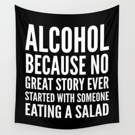 ALCOHOL BECAUSE NO GREAT STORY EVER STARTED WITH SOMEONE EATING A SALAD (Black & White) Wall Tapestry