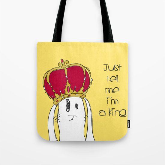 Just tell me I'm a King Tote Bag