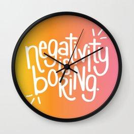 Negativity Is Boring Wall Clock