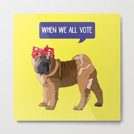 Political Pup-When We All Vote Shar Pei Metal Print