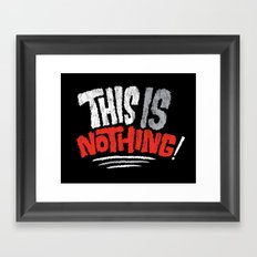 This is Nothing! Framed Art Print