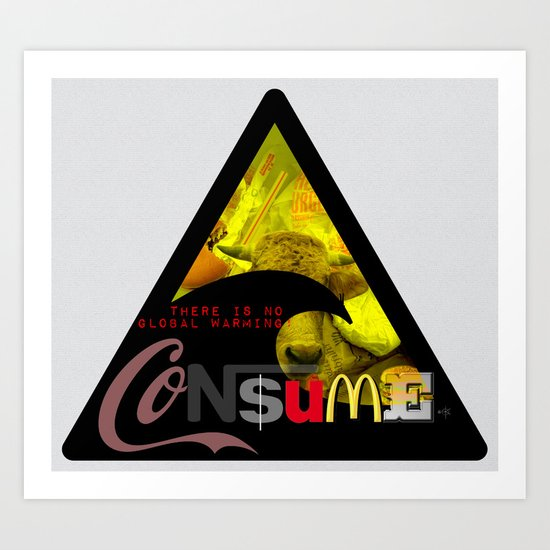 There is NO global warming! CONSUME MORE Art Print