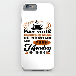 May Your Coffee Be Strong iPhone Case