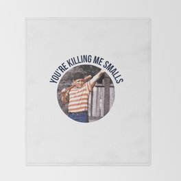 You're Killing Me Smalls Throw Blanket