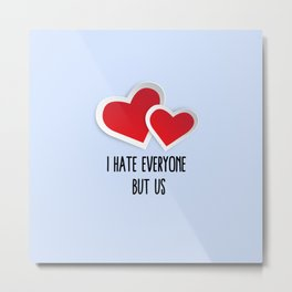 2 Red Hearts - I Hate Everyone But Us Typography Metal Print