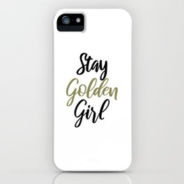 Stay Golden Girl Encouragement Inspirational Quote iPhone Case